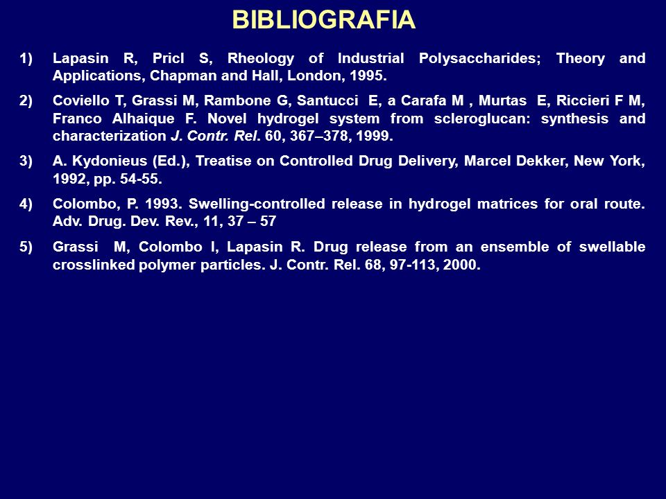 BIBLIOGRAFIA 1)Lapasin R, Pricl S, Rheology of Industrial Polysaccharides; Theory and Applications, Chapman and Hall, London, 1995. 2)Coviello T, Gras