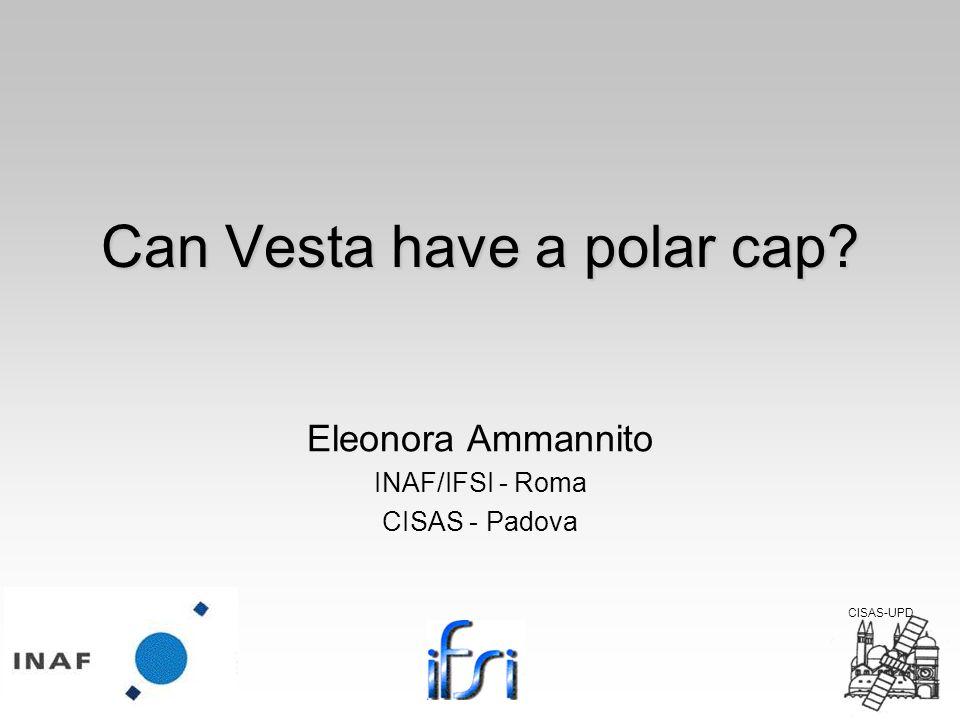 Can Vesta have a polar cap Eleonora Ammannito INAF/IFSI - Roma CISAS - Padova CISAS-UPD