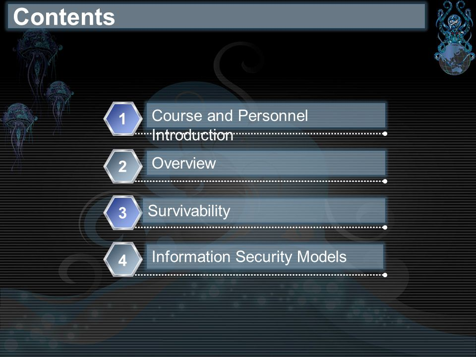 Contents Course and Personnel Introduction 1 Overview 2 Survivability 3 Information Security Models 4