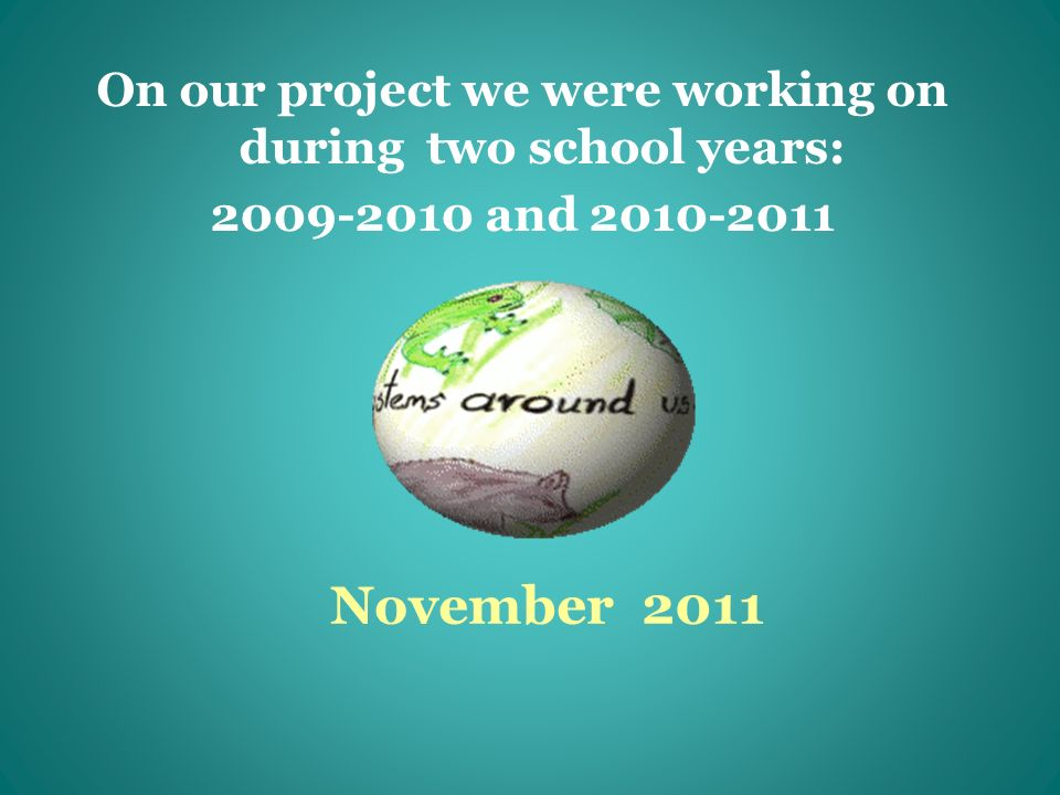 November 2011 On our project we were working on during two school years: and