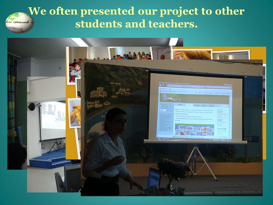 We often presented our project to other students and teachers.