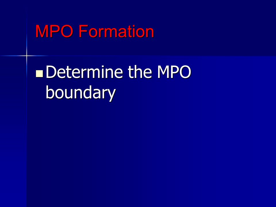 MPO Formation Determine the MPO boundary Determine the MPO boundary