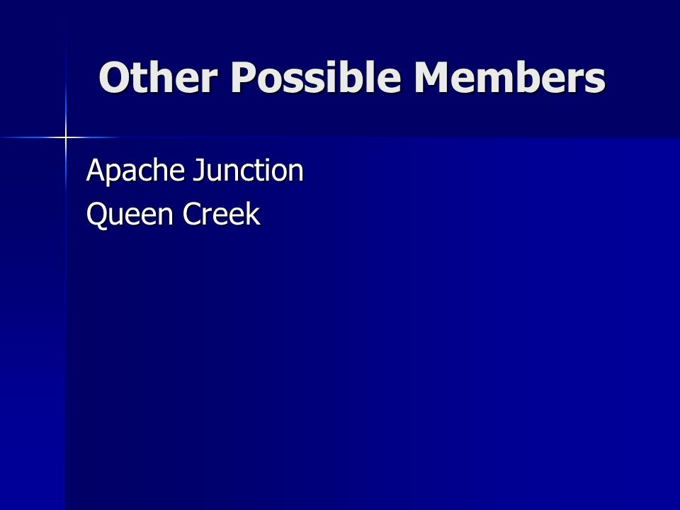 Other Possible Members Other Possible Members Apache Junction Queen Creek