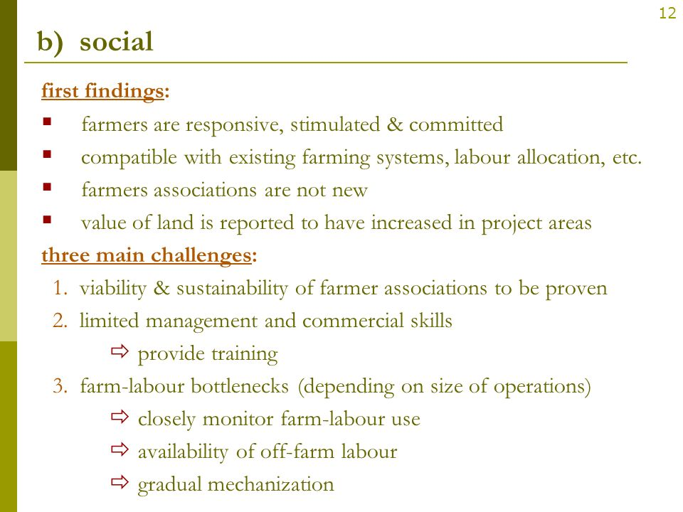 12 b) social first findings: farmers are responsive, stimulated & committed compatible with existing farming systems, labour allocation, etc. farmers