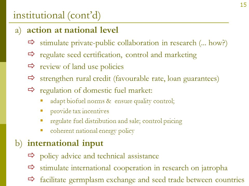 15 institutional (contd) a) action at national level stimulate private-public collaboration in research (... how?) regulate seed certification, contro
