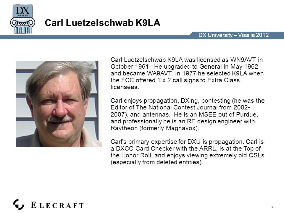 DX University – Visalia 2012 2 Carl Luetzelschwab K9LA Carl Luetzelschwab K9LA was licensed as WN9AVT in October 1961. He upgraded to General in May 1