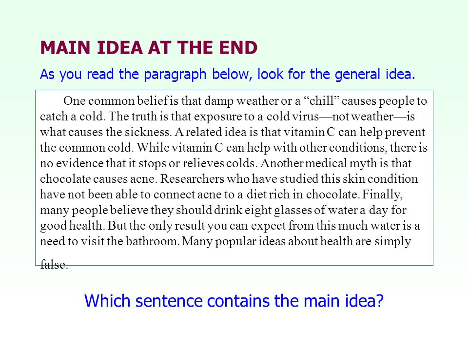 MAIN IDEA AT THE END One common belief is that damp weather or a chill causes people to catch a cold. The truth is that exposure to a cold virusnot we