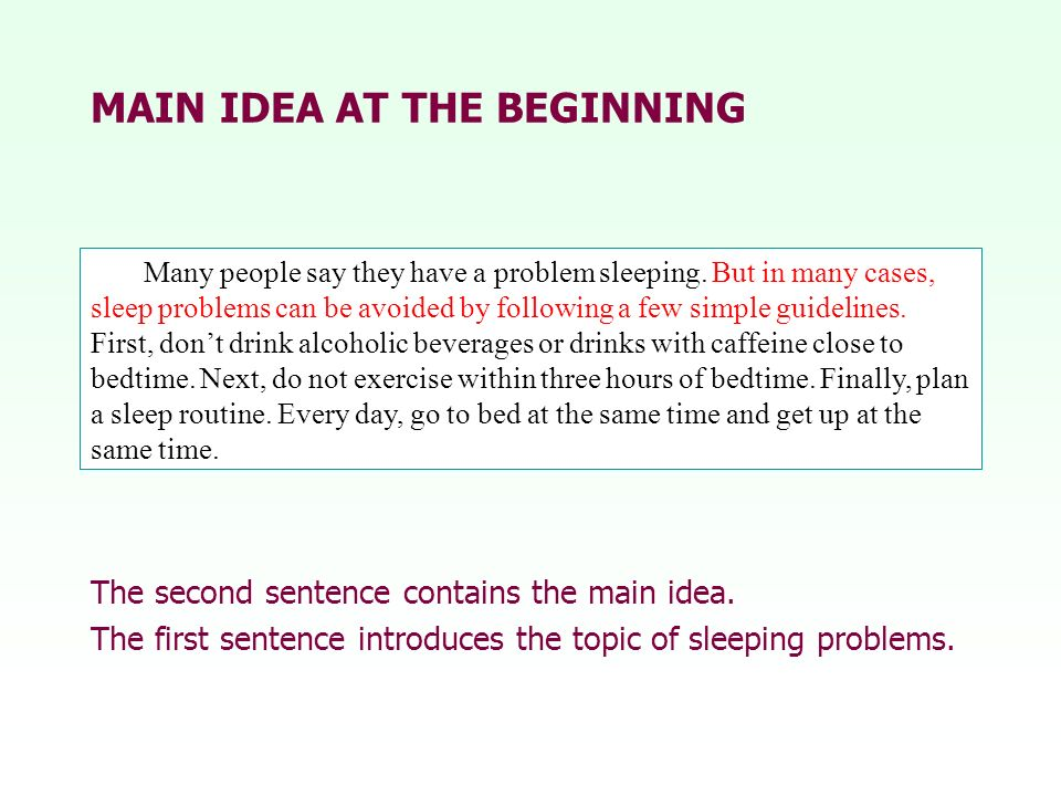 MAIN IDEA AT THE BEGINNING The second sentence contains the main idea. The first sentence introduces the topic of sleeping problems. Many people say t