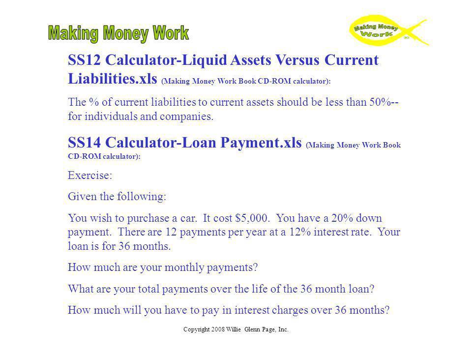 Copyright 2008 Willie Glenn Page, Inc. SS12 Calculator-Liquid Assets Versus Current Liabilities.xls (Making Money Work Book CD-ROM calculator): The %