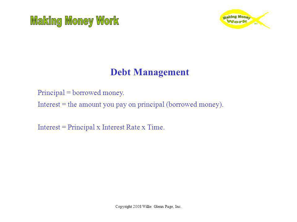Debt Management Principal = borrowed money. Interest = the amount you pay on principal (borrowed money). Interest = Principal x Interest Rate x Time.