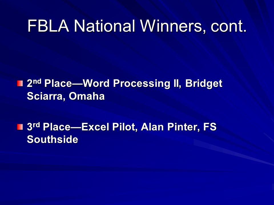 FBLA National Winners, cont. 2 nd PlaceWord Processing II, Bridget Sciarra, Omaha 3 rd PlaceExcel Pilot, Alan Pinter, FS Southside