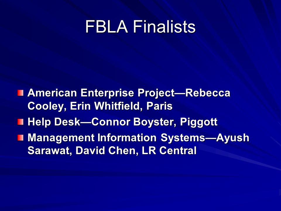 FBLA Finalists American Enterprise ProjectRebecca Cooley, Erin Whitfield, Paris Help DeskConnor Boyster, Piggott Management Information SystemsAyush S