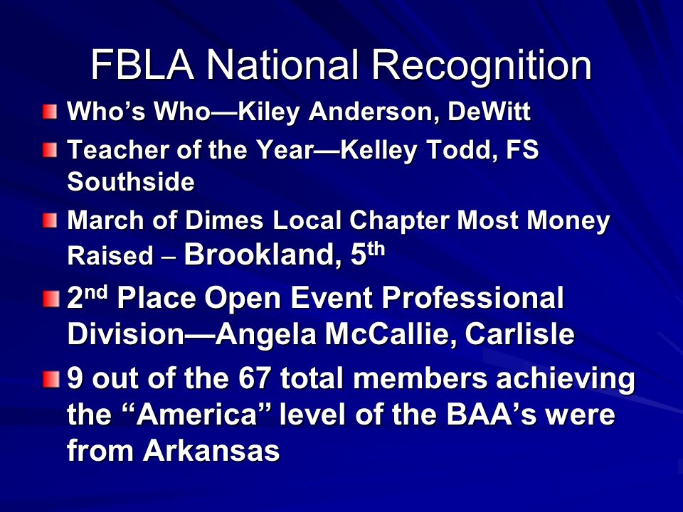 FBLA National Recognition Whos WhoKiley Anderson, DeWitt Teacher of the YearKelley Todd, FS Southside March of Dimes Local Chapter Most Money Raised –