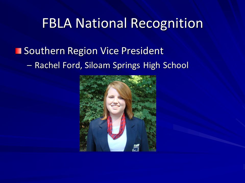 FBLA National Recognition Southern Region Vice President –Rachel Ford, Siloam Springs High School