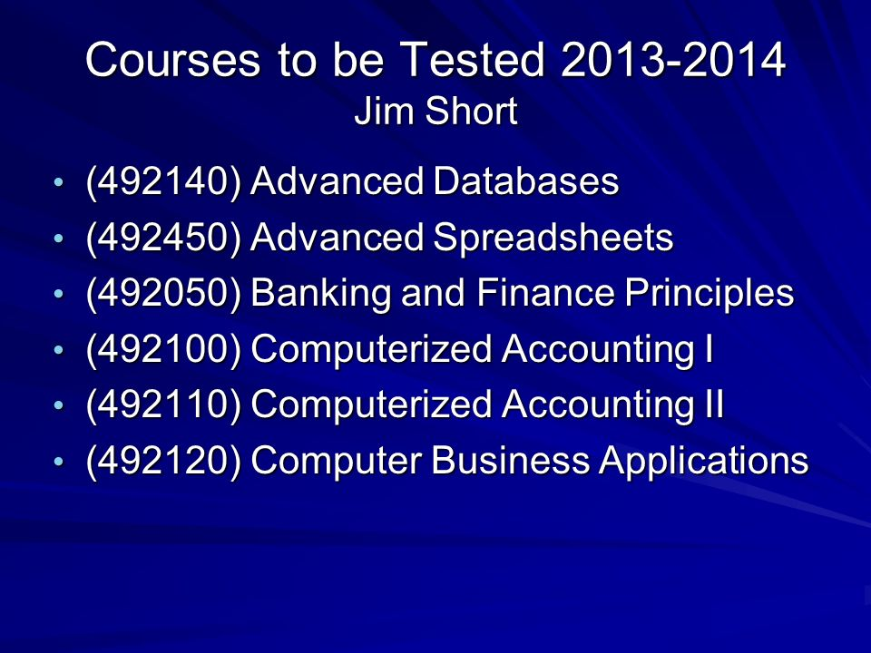 Courses to be Tested 2013-2014 Jim Short (492140) Advanced Databases (492140) Advanced Databases (492450) Advanced Spreadsheets (492450) Advanced Spre