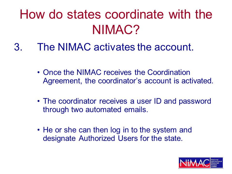 How do states coordinate with the NIMAC? 3.The NIMAC activates the account. Once the NIMAC receives the Coordination Agreement, the coordinators accou
