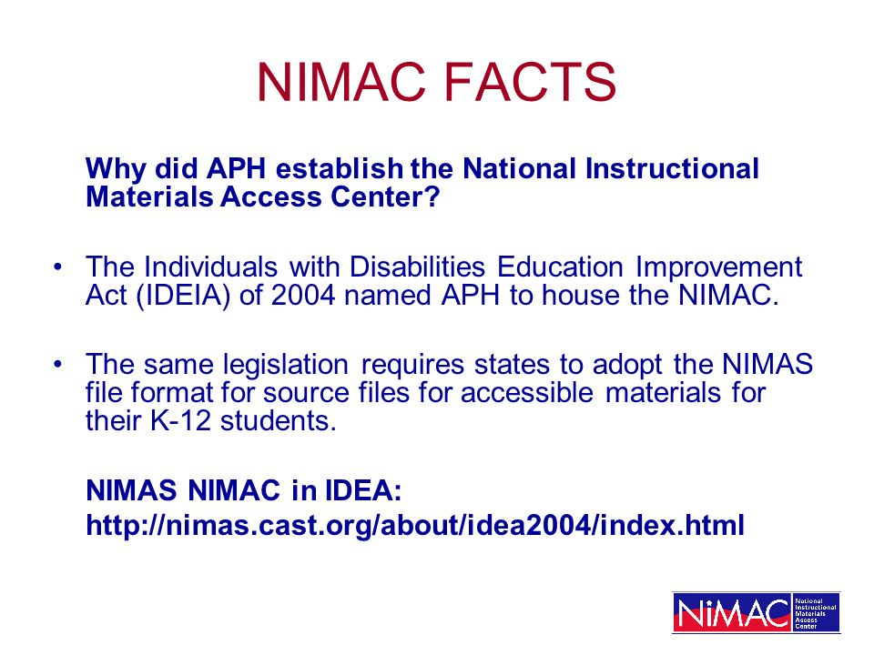 NIMAC FACTS Why did APH establish the National Instructional Materials Access Center? The Individuals with Disabilities Education Improvement Act (IDE
