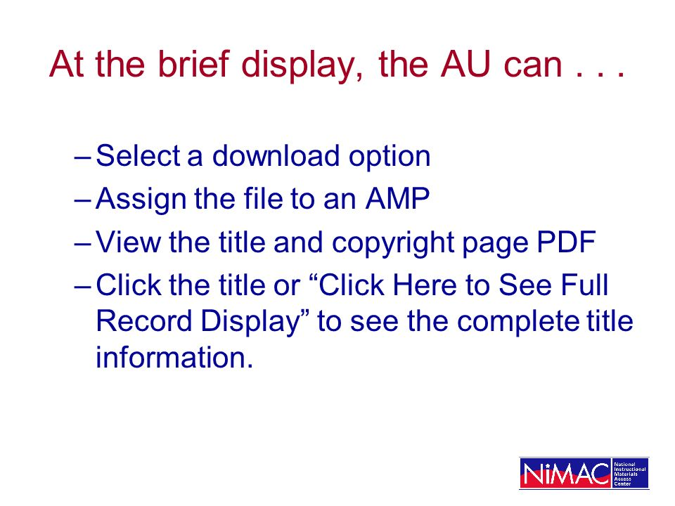 At the brief display, the AU can... –Select a download option –Assign the file to an AMP –View the title and copyright page PDF –Click the title or Cl