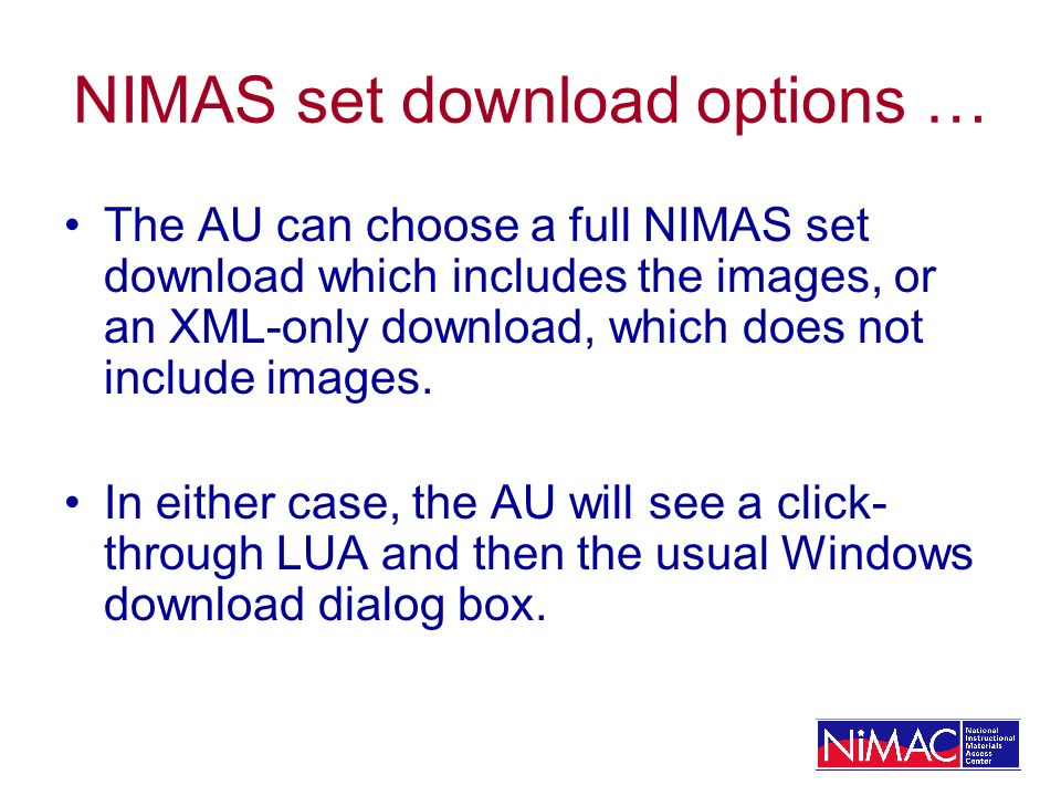 NIMAS set download options … The AU can choose a full NIMAS set download which includes the images, or an XML-only download, which does not include im