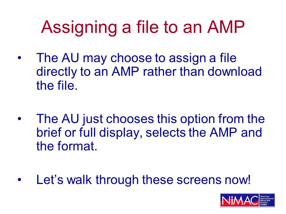Assigning a file to an AMP The AU may choose to assign a file directly to an AMP rather than download the file. The AU just chooses this option from t