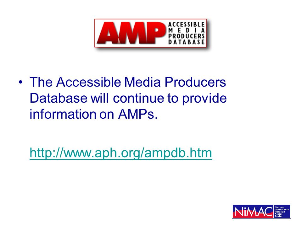 x The Accessible Media Producers Database will continue to provide information on AMPs.