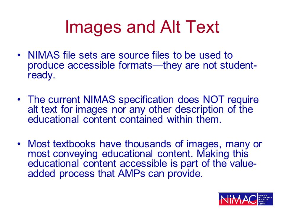 Images and Alt Text NIMAS file sets are source files to be used to produce accessible formatsthey are not student- ready. The current NIMAS specificat