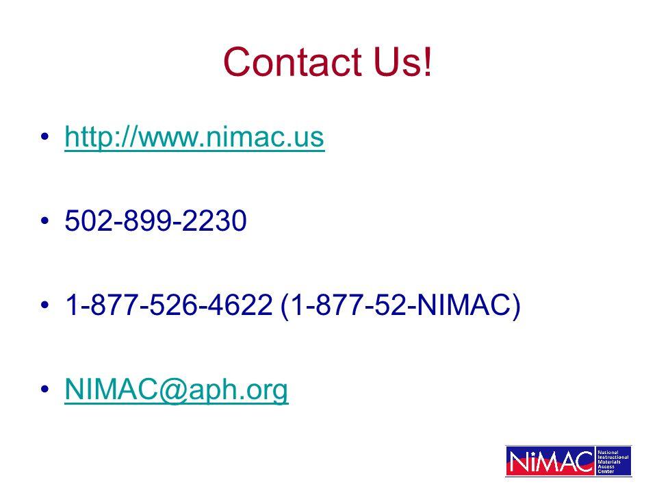 Contact Us! http://www.nimac.us 502-899-2230 1-877-526-4622 (1-877-52-NIMAC) NIMAC@aph.org