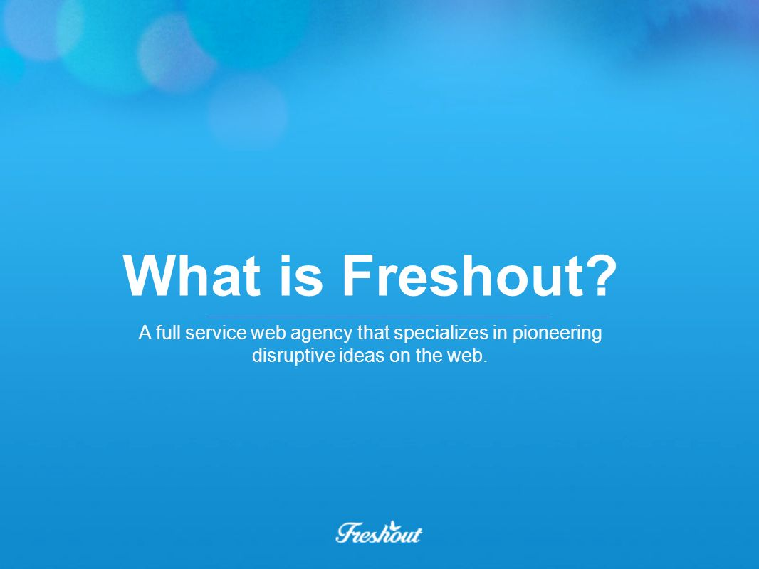 Good question! Why Freshout?