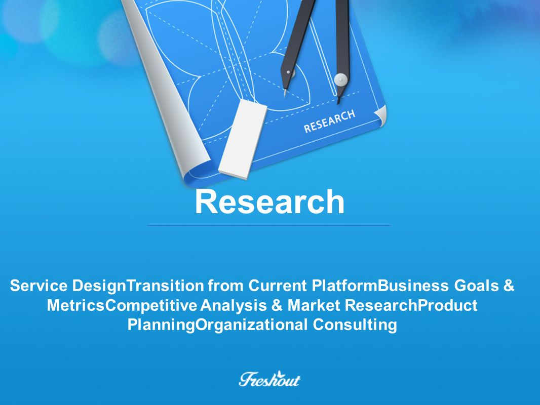 Service DesignTransition from Current PlatformBusiness Goals & MetricsCompetitive Analysis & Market ResearchProduct PlanningOrganizational Consulting