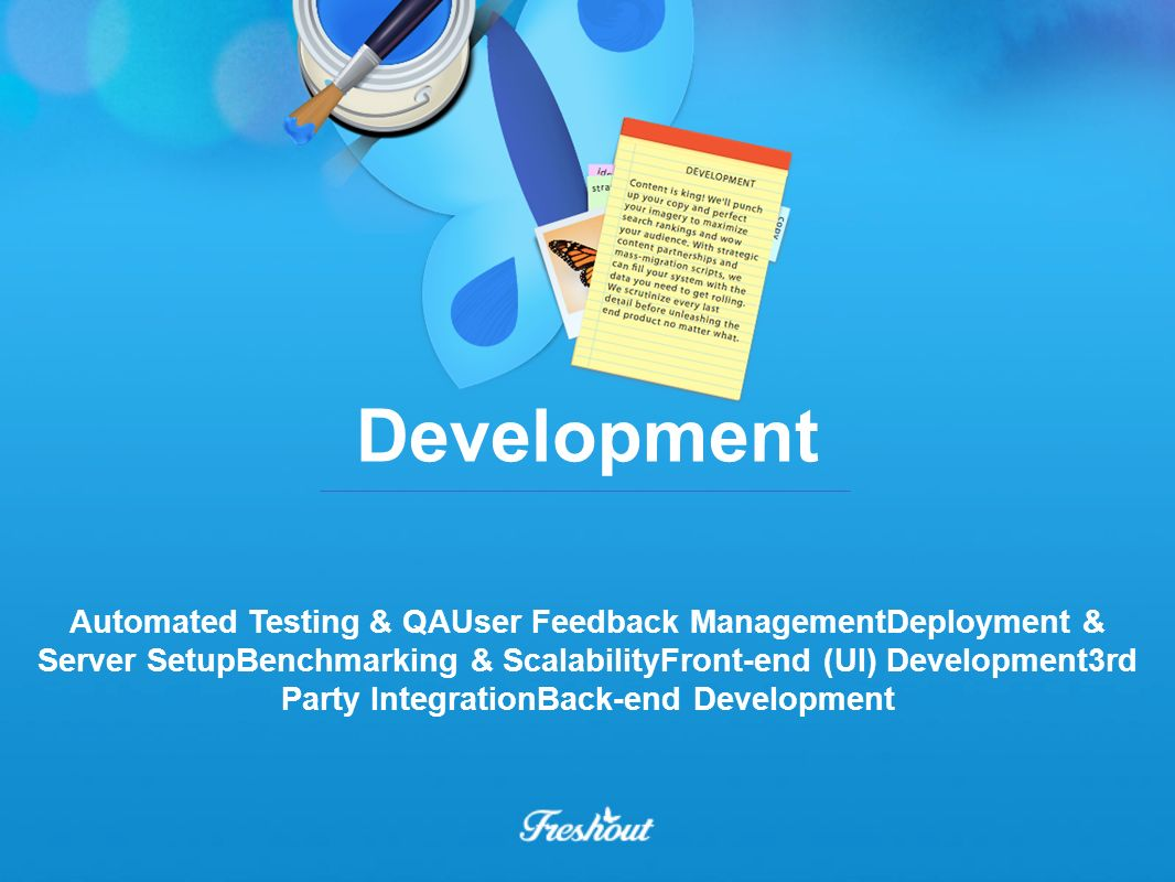 Development Automated Testing & QAUser Feedback ManagementDeployment & Server SetupBenchmarking & ScalabilityFront-end (UI) Development3rd Party Integ