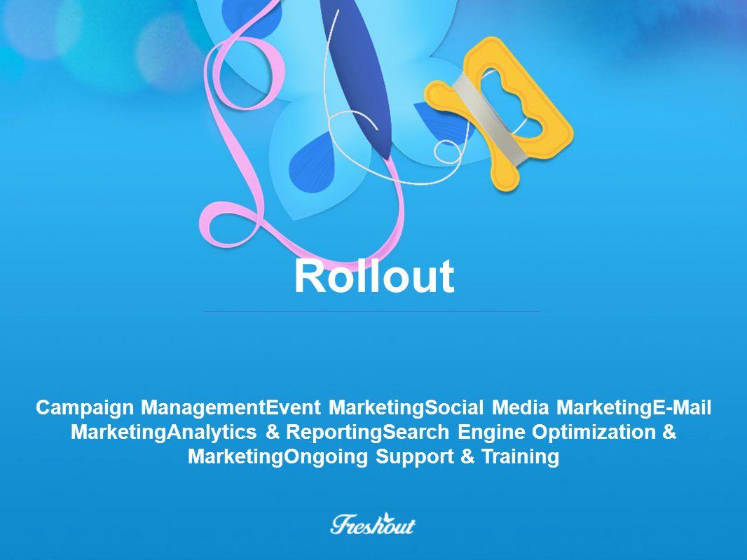 Rollout Campaign ManagementEvent MarketingSocial Media MarketingE-Mail MarketingAnalytics & ReportingSearch Engine Optimization & MarketingOngoing Sup