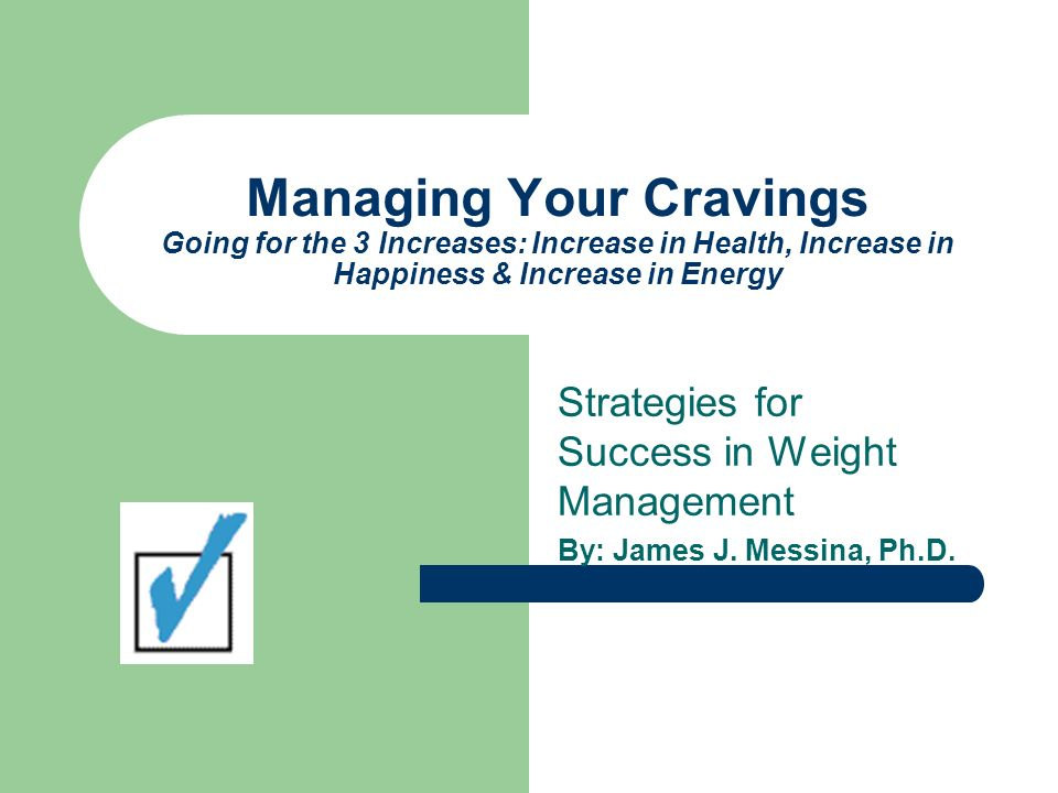 Managing Your Cravings Going for the 3 Increases: Increase in Health, Increase in Happiness & Increase in Energy Strategies for Success in Weight Mana
