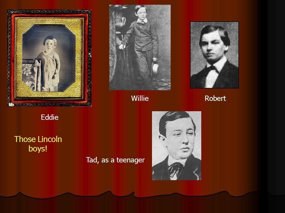 Eddie WillieRobert Tad, as a teenager Those Lincoln boys!