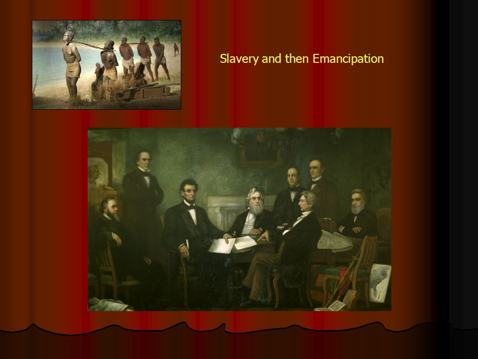 Slavery and then Emancipation