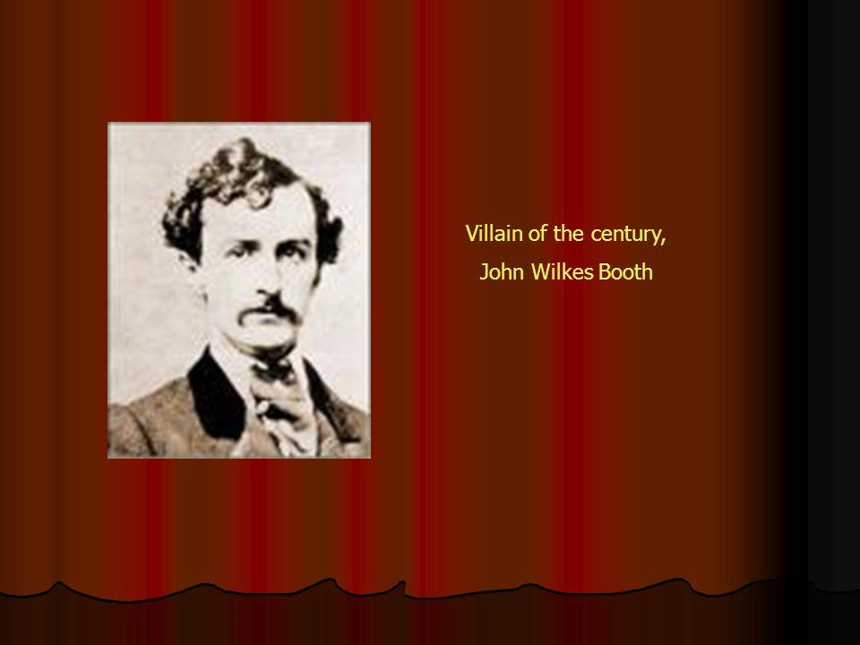 Villain of the century, John Wilkes Booth
