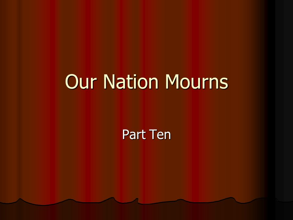 Our Nation Mourns Part Ten