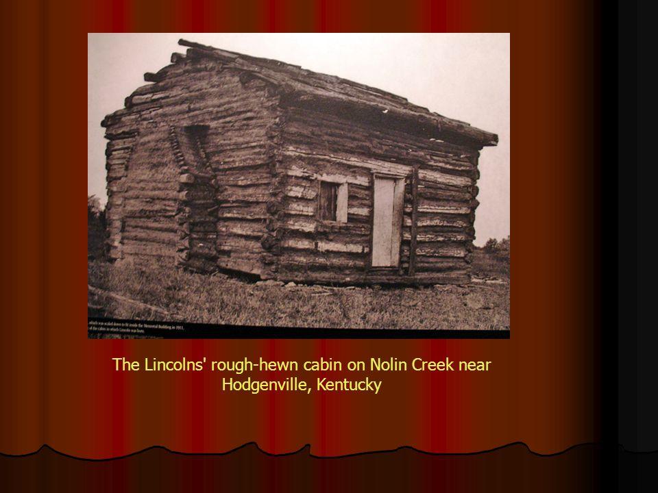 The Lincolns' rough-hewn cabin on Nolin Creek near Hodgenville, Kentucky