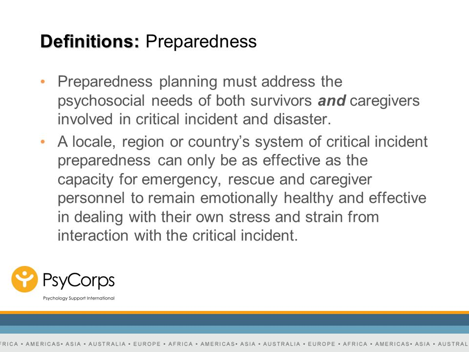 Definitions: Definitions: Preparedness Preparedness planning must address the psychosocial needs of both survivors and caregivers involved in critical