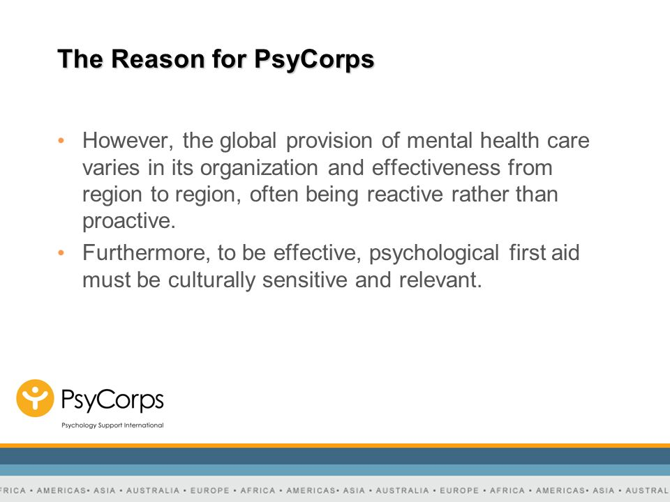 The Reason for PsyCorps We realize that Western psychology must be locally interpreted to be relevant or appropriate in many regions of the world.