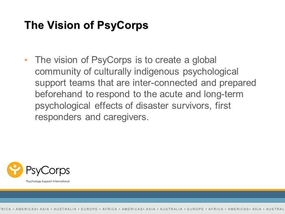 The Vision of PsyCorps The vision of PsyCorps is to create a global community of culturally indigenous psychological support teams that are inter-conn