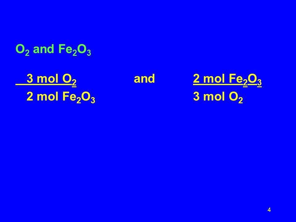 4 O 2 and Fe 2 O 3 3 mol O 2 and2 mol Fe 2 O 3 2 mol Fe 2 O 3 3 mol O 2