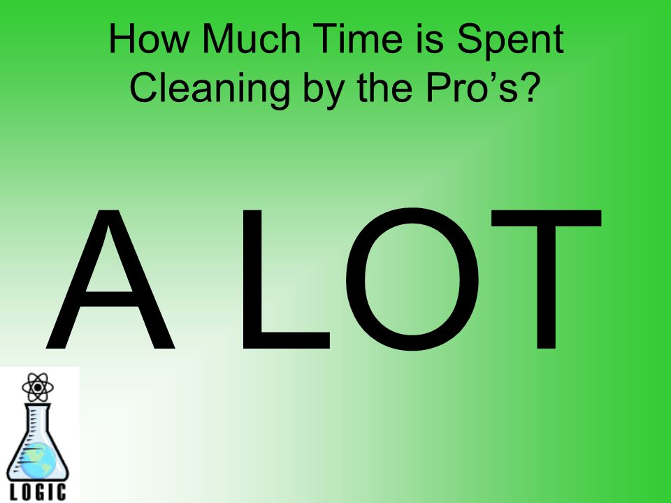 How Much Time is Spent Cleaning by the Pros A LOT