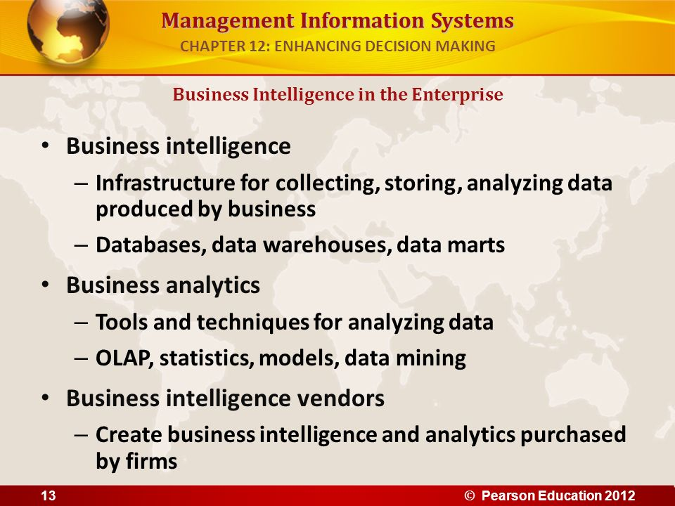 Management Information Systems Business intelligence – Infrastructure for collecting, storing, analyzing data produced by business – Databases, data w