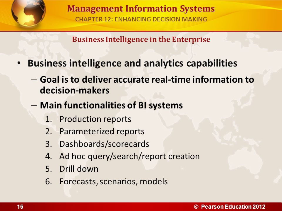 Management Information Systems Business intelligence and analytics capabilities – Goal is to deliver accurate real-time information to decision-makers