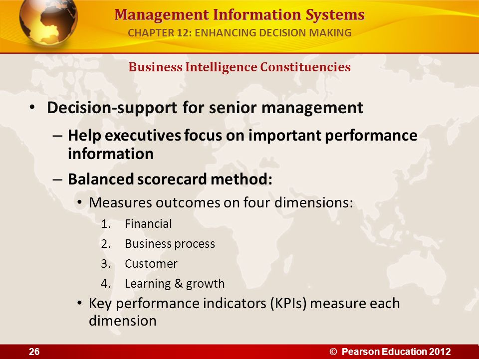 Management Information Systems Decision-support for senior management – Help executives focus on important performance information – Balanced scorecar