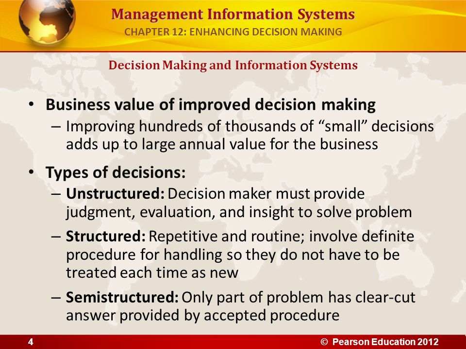 Management Information Systems Business value of improved decision making – Improving hundreds of thousands of small decisions adds up to large annual