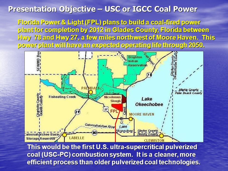 This would be the first U.S. ultra-supercritical pulverized coal (USC-PC) combustion system. It is a cleaner, more efficient process than older pulver
