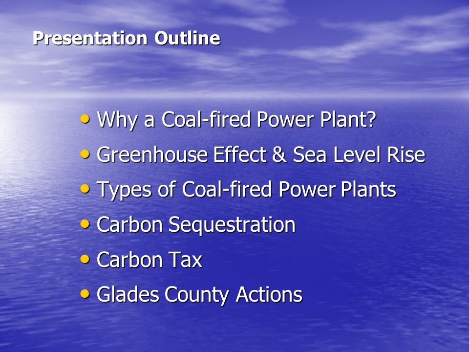 Presentation Outline Why a Coal-fired Power Plant? Why a Coal-fired Power Plant? Greenhouse Effect & Sea Level Rise Greenhouse Effect & Sea Level Rise