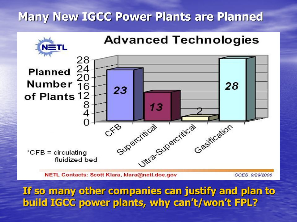 Many New IGCC Power Plants are Planned If so many other companies can justify and plan to build IGCC power plants, why cant/wont FPL?