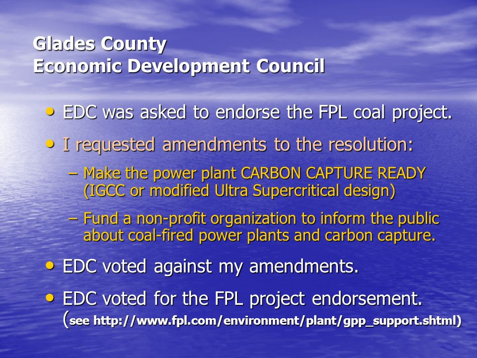 Glades County Economic Development Council EDC was asked to endorse the FPL coal project. EDC was asked to endorse the FPL coal project. I requested a